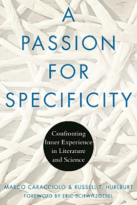 A Passion for Specificity: Confronting Inner Experience in Literature and Science - Caracciolo, Marco