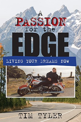 A Passion for the Edge: Living Your Dreams Now - Tyler, Tim