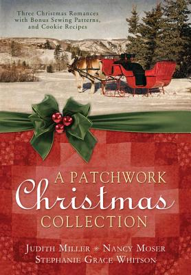 A Patchwork Christmas Collection - Miller, Judith, and Moser, Nancy, and Whitson, Stephanie Grace