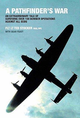 A Pathfinder's War: An Extraordinary Tale of Surviving Over 100 Bomber Operations Against All Odds - Stocker, Ted, and Feast, Sean
