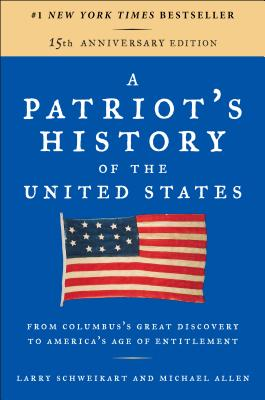 A Patriot's History of the United States: From Columbus's Great Discovery to America's Age of Entitlement, Revised Edition - Schweikart, Larry, Dr., and Allen, Michael