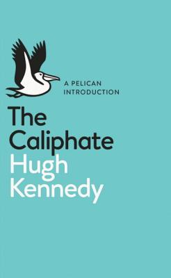 A Pelican Introduction: The Caliphate - Kennedy, Hugh