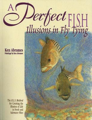 A Perfect Fish: Illusions in Fly Tying -