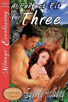 A Perfect Fit for Three [Liebling, Texas 1] (Siren Publishing Menage Everlasting) - Holiday, Sydney