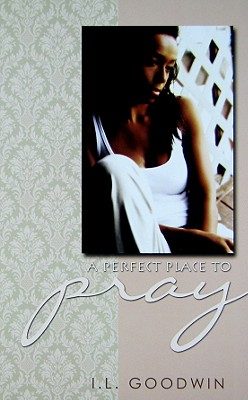A Perfect Place to Pray - Goodwin, I L