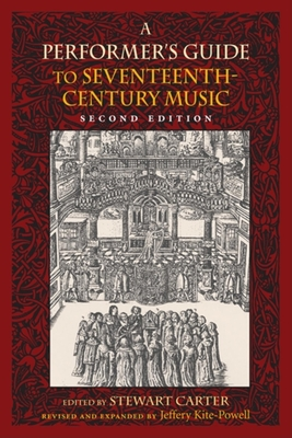 A Performer's Guide to Seventeenth-Century Music - Kite-Powell, Jeffery, and Carter, Stewart (Editor)
