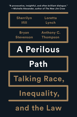 A Perilous Path: Talking Race, Inequality, and the Law - Ifill, Sherrilyn, and Lynch, Loretta, and Stevenson, Bryan