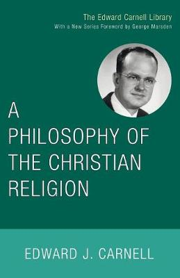A Philosophy of the Christian Religion - Carnell, Edward John (Editor)