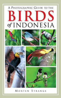 A Photographic Guide to the Birds of Indonesia - Strange, Morten