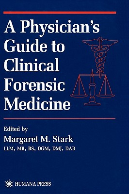 A Physician S Guide to Clinical Forensic Medicine - Stark, Margaret M (Editor)