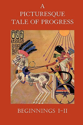 A Picturesque Tale of Progress: Beginnings I-II - Miller, Olive Beaupre, and Baum, Harry Neal