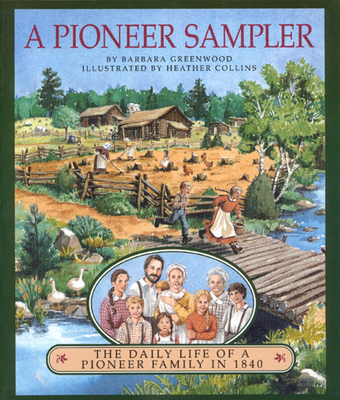 A Pioneer Sampler: The Daily Life of a Pioneer Family in 1840 - Greenwood, Barbara