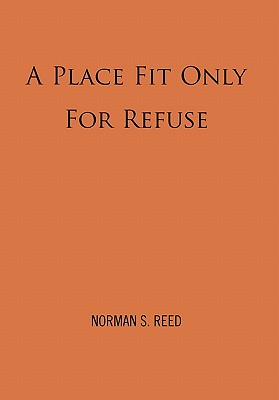 A Place Fit Only for Refuse - Reed, Norman S