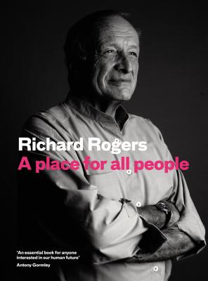 A Place for All People: Life, Architecture and the Fair Society - Rogers, Richard, and Brown, Richard