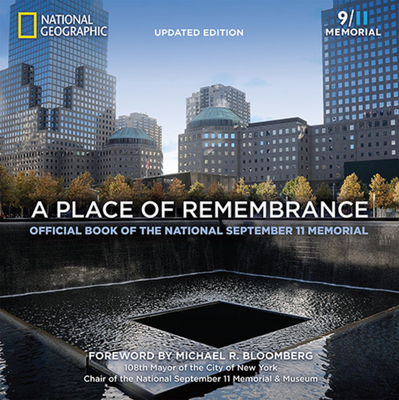 A Place of Remembrance: Official Book of the National September 11 Memorial - Blais, Allison, and Rasic, Lynn (Foreword by)