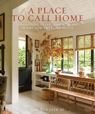 A Place to Call Home: Tradition, Style, and Memory in the New American House - Schafer III, Gil, and Piasecki, Eric (Photographer)