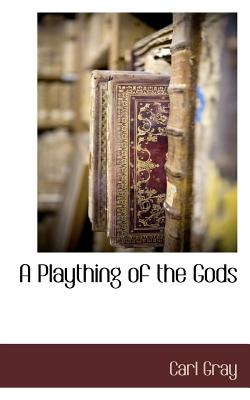 A Plaything of the Gods - Gray, Carl