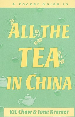 A Pocket Guide to All the Tea in China - Chow, Kit, and Kramer, Ione