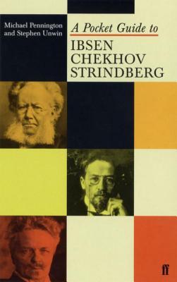 A Pocket Guide to Ibsen, Chekhov and Strindberg - Pennington, Michael, and Unwin, Stephen
