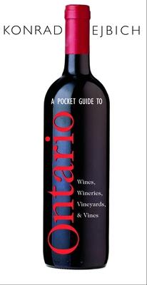 A Pocket Guide to Ontario Wines, Wineries, Vineyards, & Vines - Ejbich, Konrad