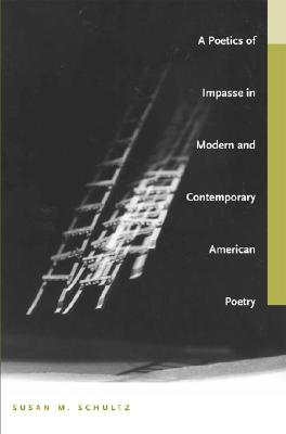 A Poetics of Impasse in Modern and Contemporary American Poetry - Schultz, Susan M