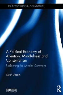A Political Economy of Attention, Mindfulness and Consumerism: Reclaiming the Mindful Commons - Doran, Peter