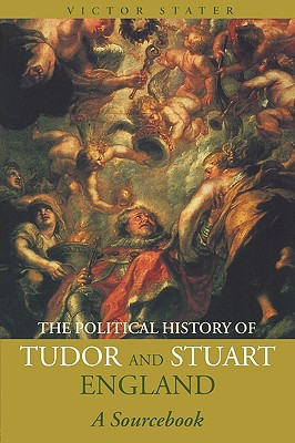 A Political History of Tudor and Stuart England: A Sourcebook - Stater, Victor (Editor)