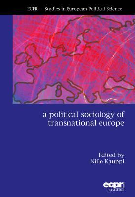 A Political Sociology of Transnational Europe - Kauppi, Niilo (Editor)
