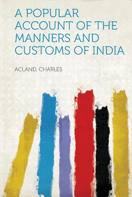 A Popular Account of the Manners and Customs of India - Charles, Acland (Creator)