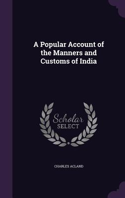 A Popular Account of the Manners and Customs of India - Acland, Charles