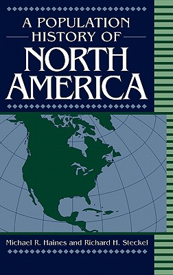 A Population History of North America - Haines, Michael R