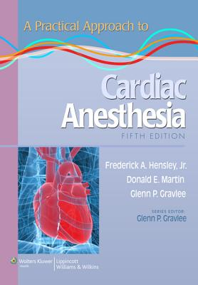 A Practical Approach to Cardiac Anesthesia - Hensley, Frederick A., and Gravlee, Glenn P., MD, and Martin, Donald E.