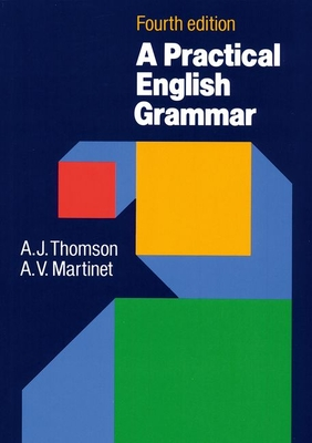 A Practical English Grammar - Thomson, A J, and Martinet, A V (Editor), and Thompson, A J
