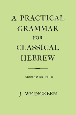 A Practical Grammar for Classical Hebrew - Weingreen, Jacob