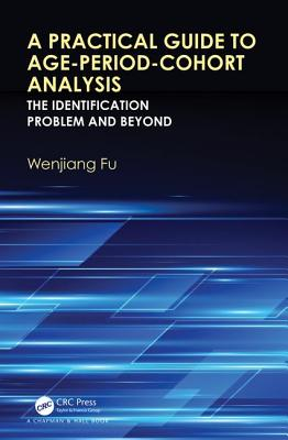 A Practical Guide to Age-Period-Cohort Analysis: The Identification Problem and Beyond - Fu, Wenjiang