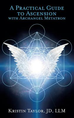 A Practical Guide to Ascension with Archangel Metatron - Taylor, Kristin