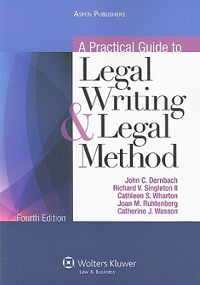 A Practical Guide to Legal Writing and Legal Method - Dernbach, John C, and Singleton, Richard V, II, and Wharton, Cathleen S