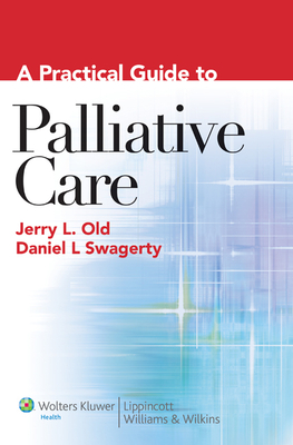 A Practical Guide to Palliative Care - Old, Jerry L, and Swagerty, Daniel L