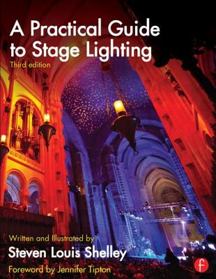 A Practical Guide to Stage Lighting - Shelley, Steven Louis