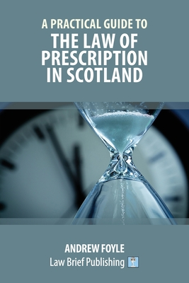 A Practical Guide to the Law of Prescription in Scotland - Foyle, Andrew