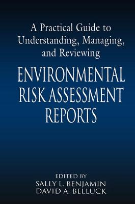A Practical Guide to Understanding, Managing, and Reviewing Environmental Risk Assessment Reports - Benjamin, Sally L (Editor)