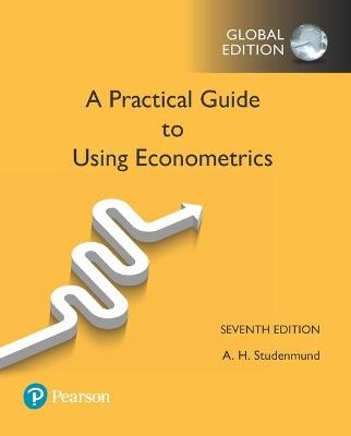 A Practical Guide to Using Econometrics, Global Edition - Studenmund, A. H.