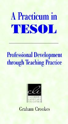 A Practicum in Tesol: Professional Development Through Teaching Practice - Crookes, Graham, and Richards, Jack C, Professor (Editor)