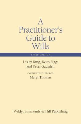 A Practitioner's Guide to Wills - King, Lesley, and Biggs, Keith, and Gausden, Peter