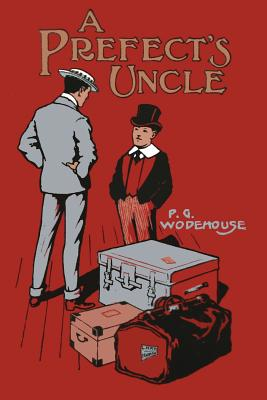 A Prefect's Uncle - Wodehouse, P G, and P, S R (Prepared for publication by)