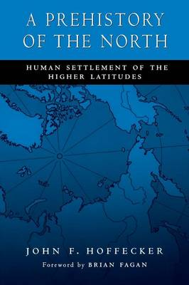 A Prehistory of the North: Human Settlement of the Higher Latitudes - Hoffecker, John F, Dr.