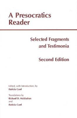 A Presocratics Reader: Selected Fragments & Testimonia - Curd, Patricia (Editor), and McKirahan, Richard D. (Translated by)
