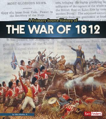 A Primary Source History of the War of 1812 - Micklos, Jr John
