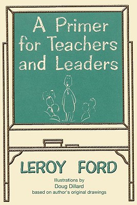 A Primer for Teachers and Leaders - Ford, LeRoy