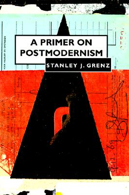 A Primer on Postmodernism - Grenz, Stanley J